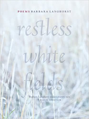 book cover of Barbara Langhorst's Restless White Fields: Poems. A white image of grass with translucent writing of the title in large words in the center.